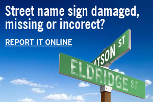 Street name sign damaged missing or incorrect?  Report it online.