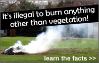 It's illegal to burn anything other than vegetation!  Learn the facts.